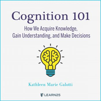 Cognition 101: How We Acquire Knowledge, Gain Understanding, and Make Decisions