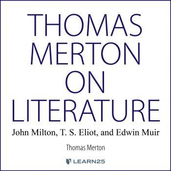Thomas Merton on Literature: John Milton, T. S. Eliot, and Edwin Muir