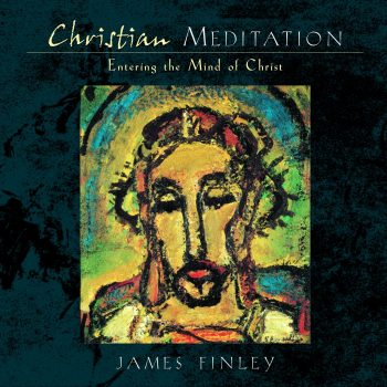 Christian Meditation: Entering the Mind of Christ