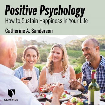 Positive Psychology: How to Sustain Happiness in Your Life
