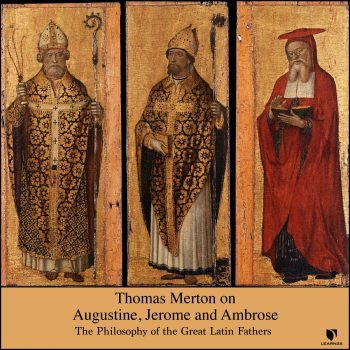 Thomas Merton on Augustine, Jerome, and Ambrose: The Philosophy of the Great Latin Fathers