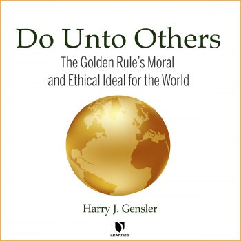 Do Unto Others: The Golden RuleÕs Moral and Ethical Ideal for the World