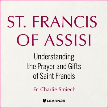 St. Francis of Assisi: Understanding the Prayer and Gifts of Saint Francis