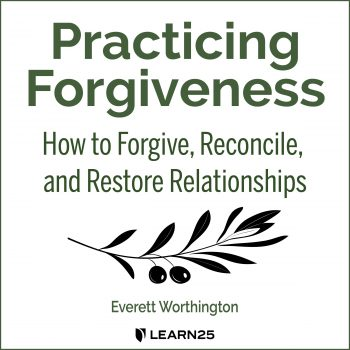 Practicing Forgiveness: How to Forgive, Reconcile, and Restore Relationships