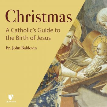Christmas: A Catholic's Guide to the Birth of Jesus