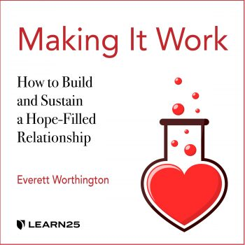 Making It Work: How to Build and Sustain a Hope-Filled Relationship
