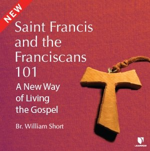 Saint Francis and the Franciscans 101: A New Way of Living the Gospel