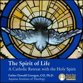 The Spirit of Life: A Catholic Retreat with the Holy Spirit