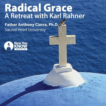 Radical Grace: A Retreat with Karl Rahner
