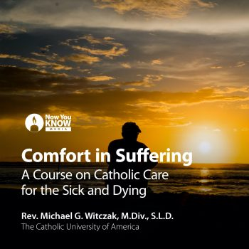 Comfort in Suffering: Catholic Care for the Sick and Dying