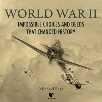 World War II: Impossible Choices and Deeds That Changed History