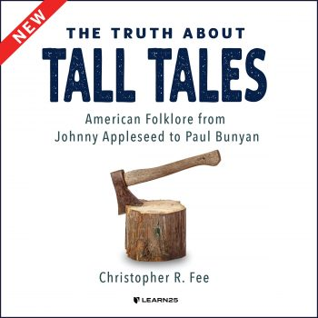 The Truth About Tall Tales: American Folklore from Johnny Appleseed to Paul Bunyan