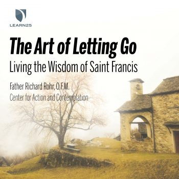 The Art of Letting Go: Living the Wisdom of Saint Francis (Fr. Richard Rohr)