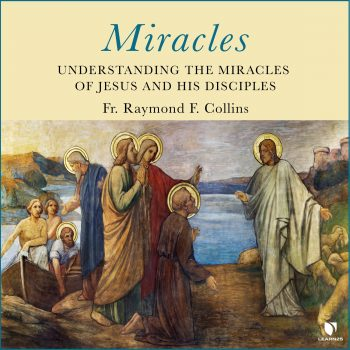 Miracles: Understanding the Miracles of Jesus and His Disciples