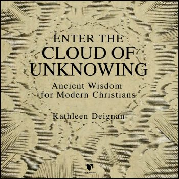 Enter the Cloud of Unknowing: Ancient Wisdom for Modern Christians