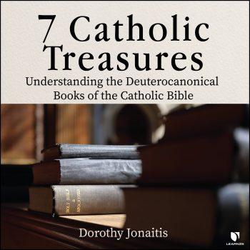 7 Catholic Treasures: Understanding the Deuterocanonical Books of the Catholic Bible