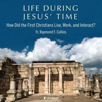 Life During Jesus' Time: How Did the First Christians Live, Work, and Interact?