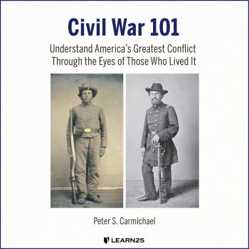 Civil War 101: Understand America's Greatest Conflict Through the Eyes of Those Who Lived It