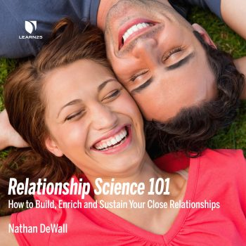 Relationship Science 101: How to Build, Enrich and Sustain Your Close Relationships