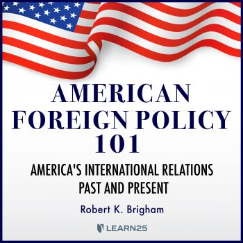 American Foreign Policy 101: America's International Relations Past and Present