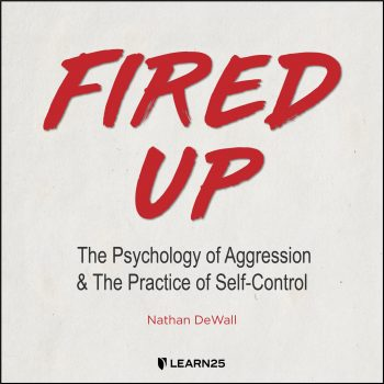 Fired Up: The Psychology of Aggression and the Practice of Self-Control