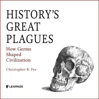 History's Great Plagues: How Germs Shaped Civilization