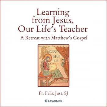 Learning from Jesus, Our Life's Teacher: A Retreat With Matthew's Gospel