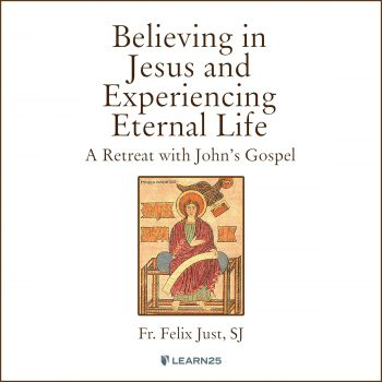 Believing in Jesus and Experiencing Eternal Life: A Retreat with John's Gospel