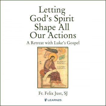 Letting God's Spirit Shape All Our Actions: A Retreat with Luke's Gospel