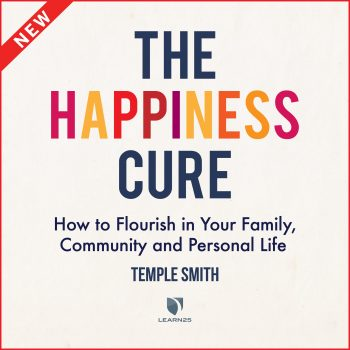 The Happiness Cure: How to Flourish in Your Family, Community and Personal Life