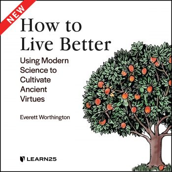 How to Live Better: Using Modern Science to Cultivate Ancient Virtues