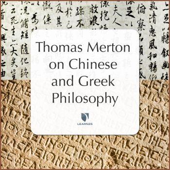 Thomas Merton on Chinese & Greek Philosophy