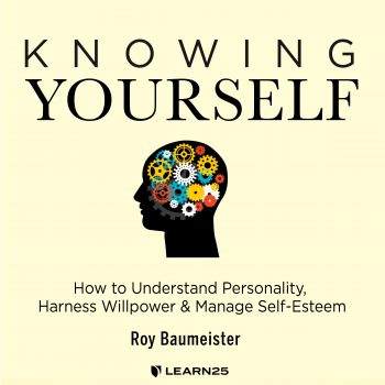 Knowing Yourself: How to Understand Personality, Harness Willpower, and Manage Self Esteem