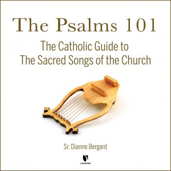 The Psalms 101: Catholic Guide to Sacred Songs of the Church