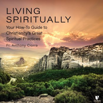 Living Spiritually: Your How-To Guide to Christianity's Great Spiritual Practices