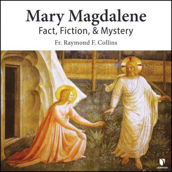 Mary Magdalene: Fact, Fiction, & Mystery