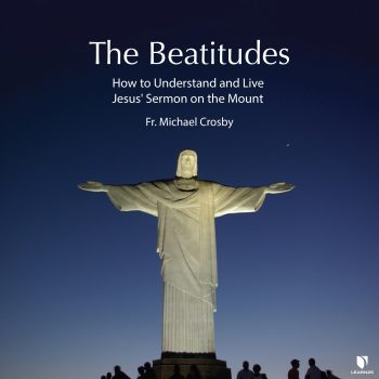 The Beatitudes: How to Understand and Live Jesus' Sermon on the Mount