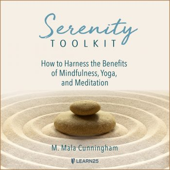 Serenity Toolkit: How to Harness the Benefits of Mindfulness, Yoga, and Meditation