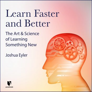 Learn Faster and Better: The Art and Science of Learning Something New