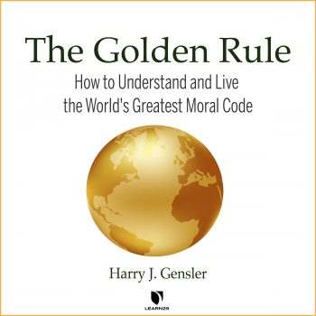 The Golden Rule: How to Understand and Live the World's Greatest Moral Code