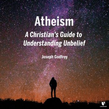 Atheism: A Christian's Guide to Understanding Unbelief