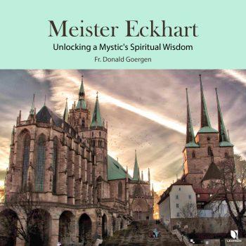Meister Eckhart: Unlocking a Mystic's Spiritual Wisdom
