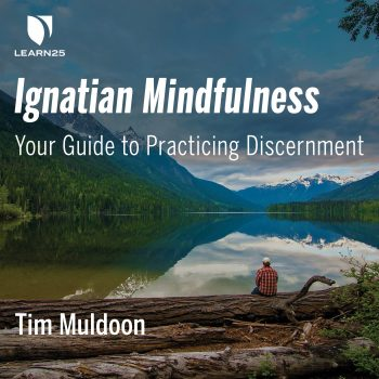 Ignatian Mindfulness: Your Guide to Practicing Discernment