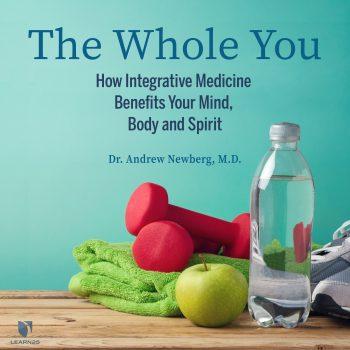 Wholistic Wellness: How Integrative Medicine Treats Your Mind, Body and Spirit