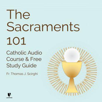 The Sacraments 101: Catholic Audio Course & Free Study Guide