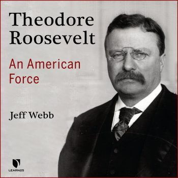 Theodore Roosevelt: An American Force