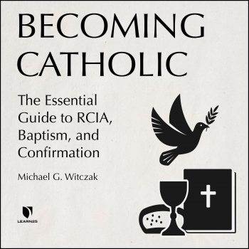 Becoming Catholic: The Essential Guide to RCIA, Baptism, and Confirmation